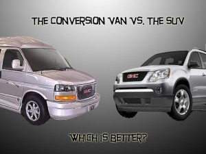 purchasing a conversion van over an SUV